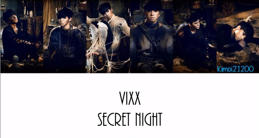 VIXX—<secret night>    埋藏的遊戲繃緊著我的全身,正料理著她的獨門recipe~漸漸更加強烈地他的Mezzo forte!